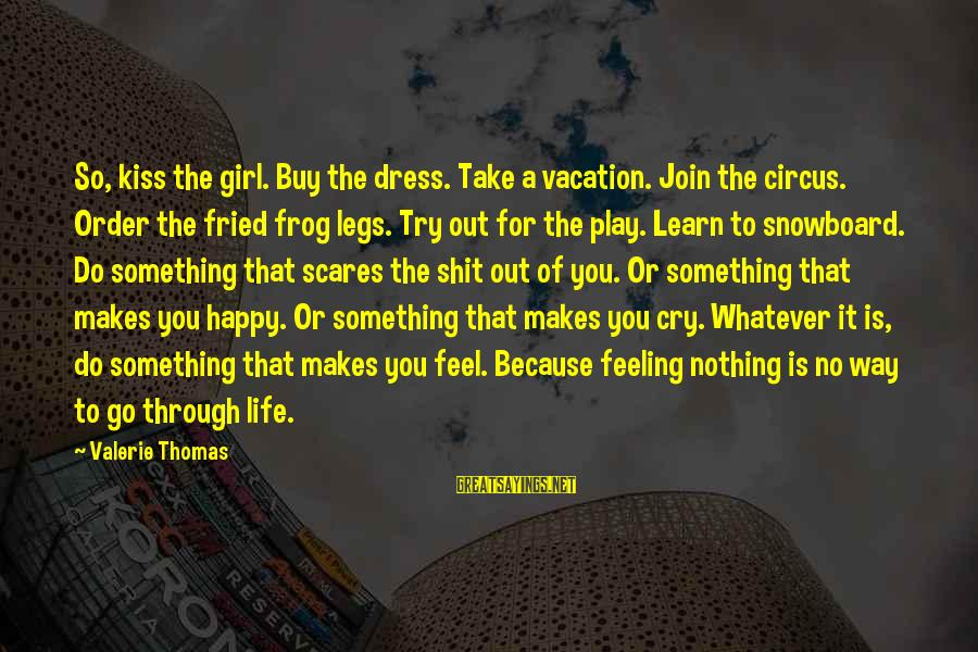 The Way You Dress Sayings By Valerie Thomas: So, kiss the girl. Buy the dress. Take a vacation. Join the circus. Order the