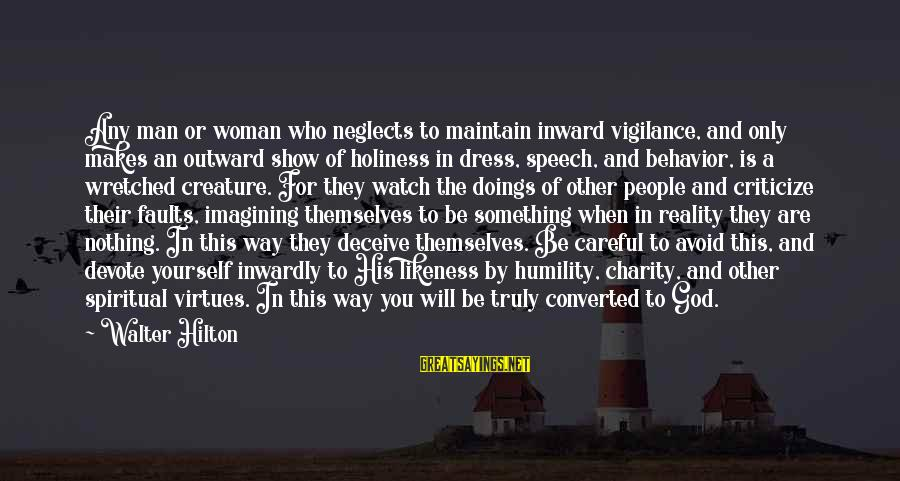 The Way You Dress Sayings By Walter Hilton: Any man or woman who neglects to maintain inward vigilance, and only makes an outward