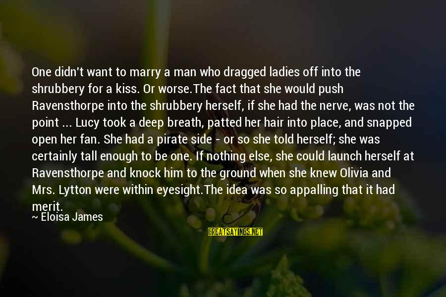 The Weeknd Adaptation Sayings By Eloisa James: One didn't want to marry a man who dragged ladies off into the shrubbery for