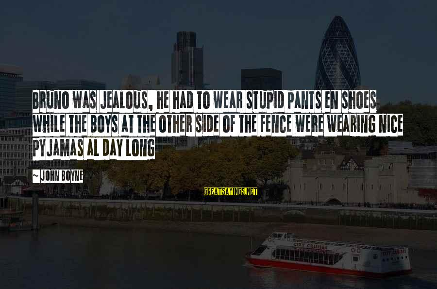 The Weeknd Adaptation Sayings By John Boyne: Bruno was jealous, he had to wear stupid pants en shoes while the boys at