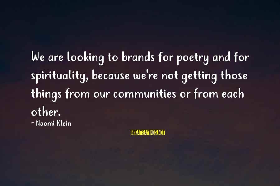 The Weeknd Adaptation Sayings By Naomi Klein: We are looking to brands for poetry and for spirituality, because we're not getting those