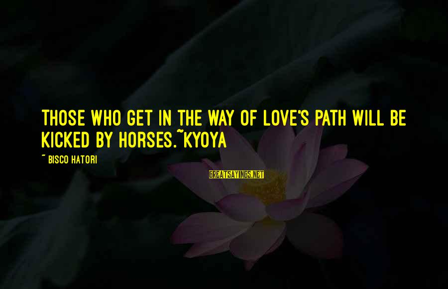 The Who Love Sayings By Bisco Hatori: Those who get in the way of love's path will be kicked by horses.~Kyoya