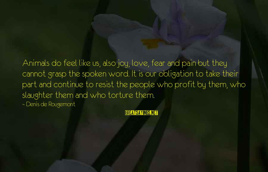 The Who Love Sayings By Denis De Rougemont: Animals do feel like us, also joy, love, fear and pain but they cannot grasp