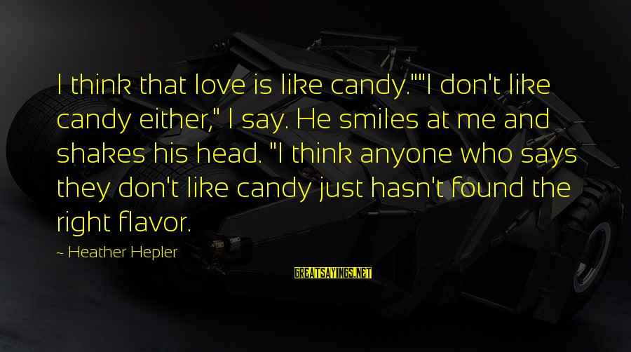 """The Who Love Sayings By Heather Hepler: I think that love is like candy.""""""""I don't like candy either,"""" I say. He smiles"""