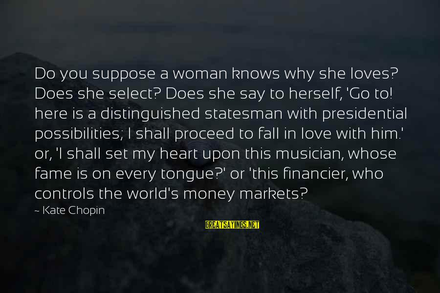 The Who Love Sayings By Kate Chopin: Do you suppose a woman knows why she loves? Does she select? Does she say