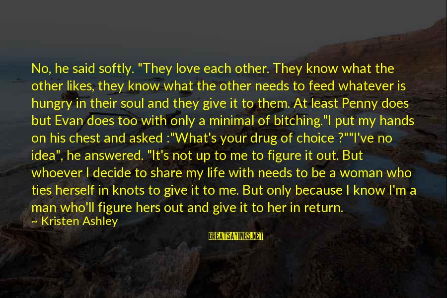 """The Who Love Sayings By Kristen Ashley: No, he said softly. """"They love each other. They know what the other likes, they"""