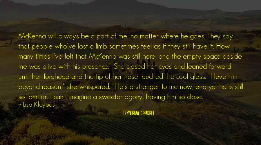 The Who Love Sayings By Lisa Kleypas: McKenna will always be a part of me, no matter where he goes. They say