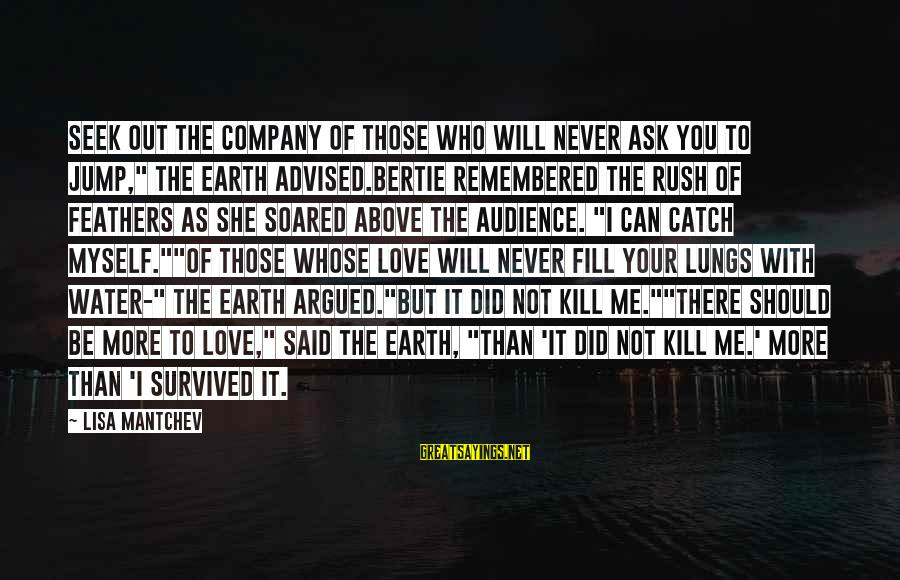 """The Who Love Sayings By Lisa Mantchev: Seek out the company of those who will never ask you to jump,"""" the earth"""