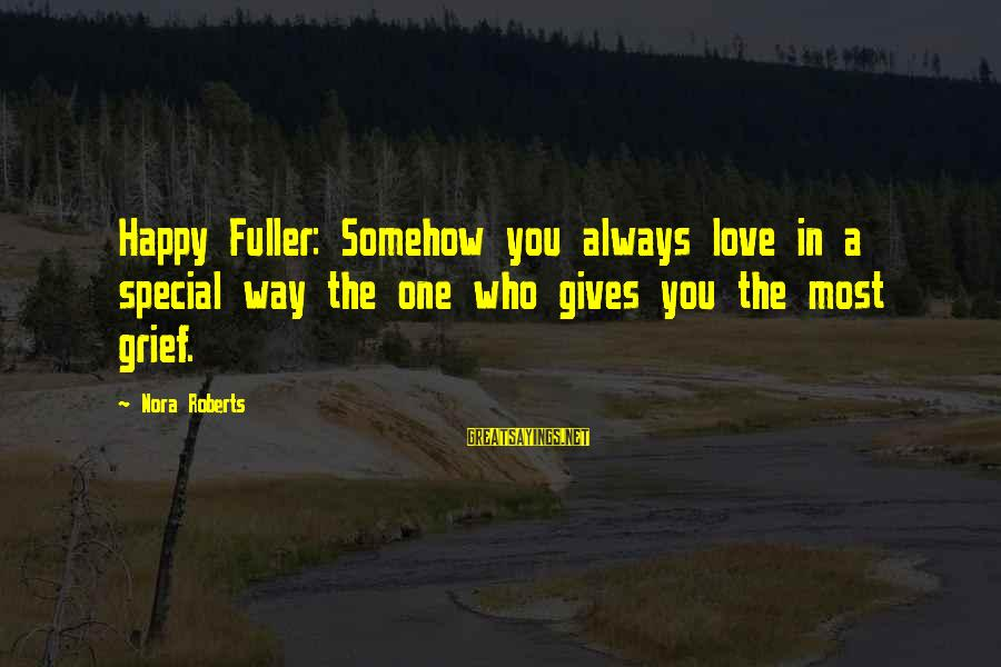 The Who Love Sayings By Nora Roberts: Happy Fuller: Somehow you always love in a special way the one who gives you