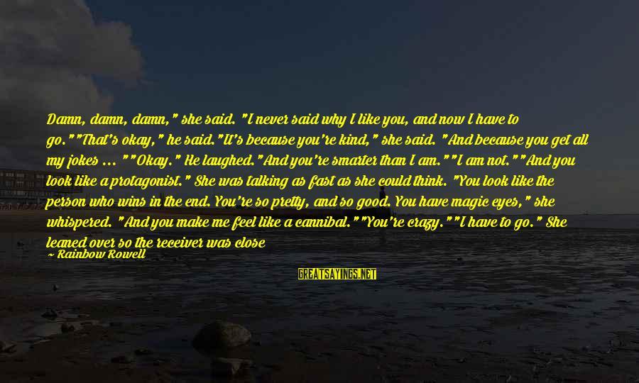 "The Who Love Sayings By Rainbow Rowell: Damn, damn, damn,"" she said. ""I never said why I like you, and now I"