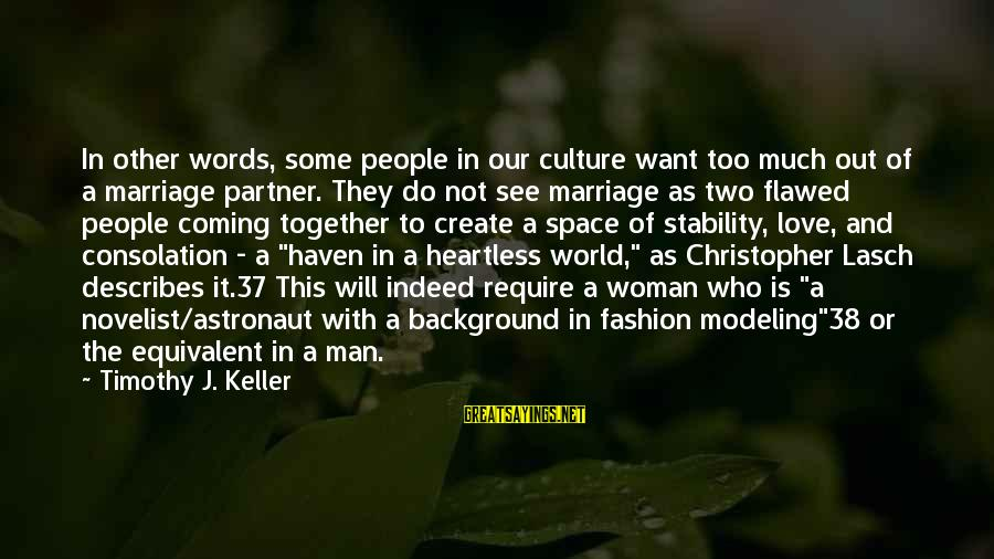 The Who Love Sayings By Timothy J. Keller: In other words, some people in our culture want too much out of a marriage
