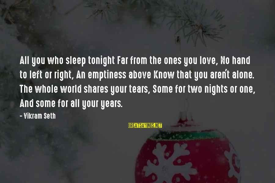 The Who Love Sayings By Vikram Seth: All you who sleep tonight Far from the ones you love, No hand to left