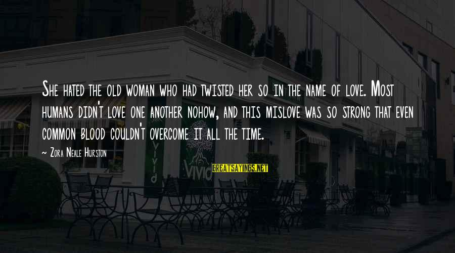 The Who Love Sayings By Zora Neale Hurston: She hated the old woman who had twisted her so in the name of love.