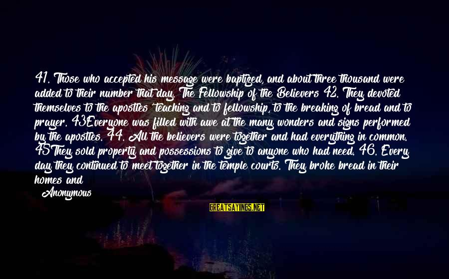 The Wonders Of God Sayings By Anonymous: 41. Those who accepted his message were baptized, and about three thousand were added to