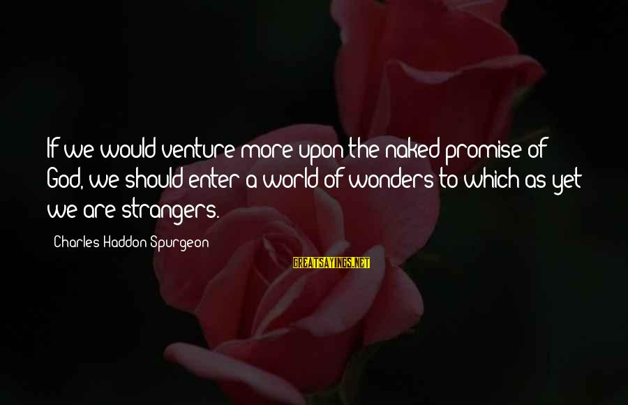 The Wonders Of God Sayings By Charles Haddon Spurgeon: If we would venture more upon the naked promise of God, we should enter a