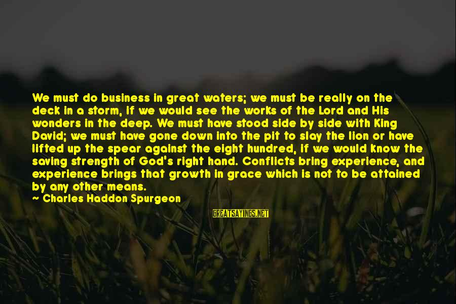 The Wonders Of God Sayings By Charles Haddon Spurgeon: We must do business in great waters; we must be really on the deck in