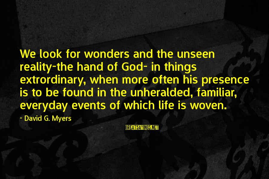 The Wonders Of God Sayings By David G. Myers: We look for wonders and the unseen reality-the hand of God- in things extrordinary, when