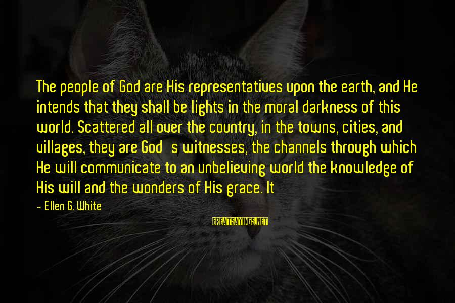 The Wonders Of God Sayings By Ellen G. White: The people of God are His representatives upon the earth, and He intends that they
