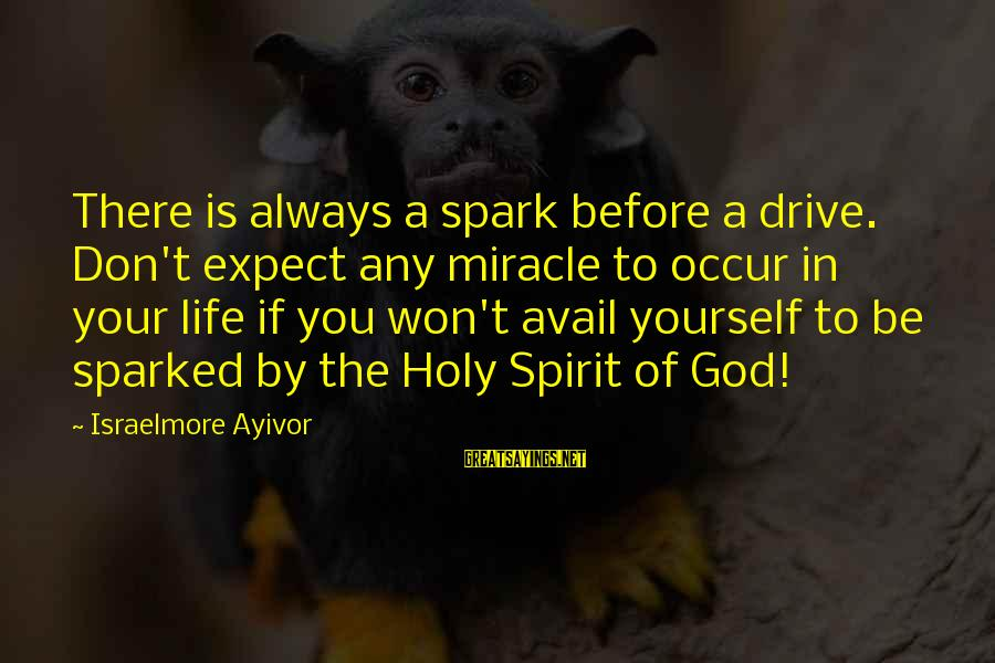 The Wonders Of God Sayings By Israelmore Ayivor: There is always a spark before a drive. Don't expect any miracle to occur in
