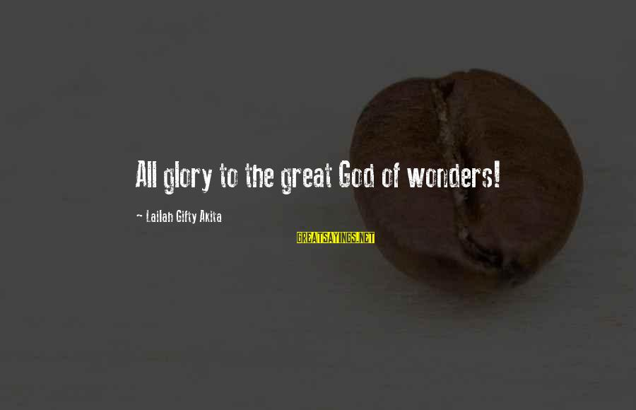 The Wonders Of God Sayings By Lailah Gifty Akita: All glory to the great God of wonders!