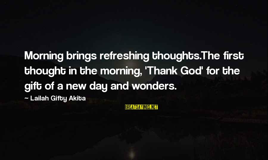 The Wonders Of God Sayings By Lailah Gifty Akita: Morning brings refreshing thoughts.The first thought in the morning, 'Thank God' for the gift of