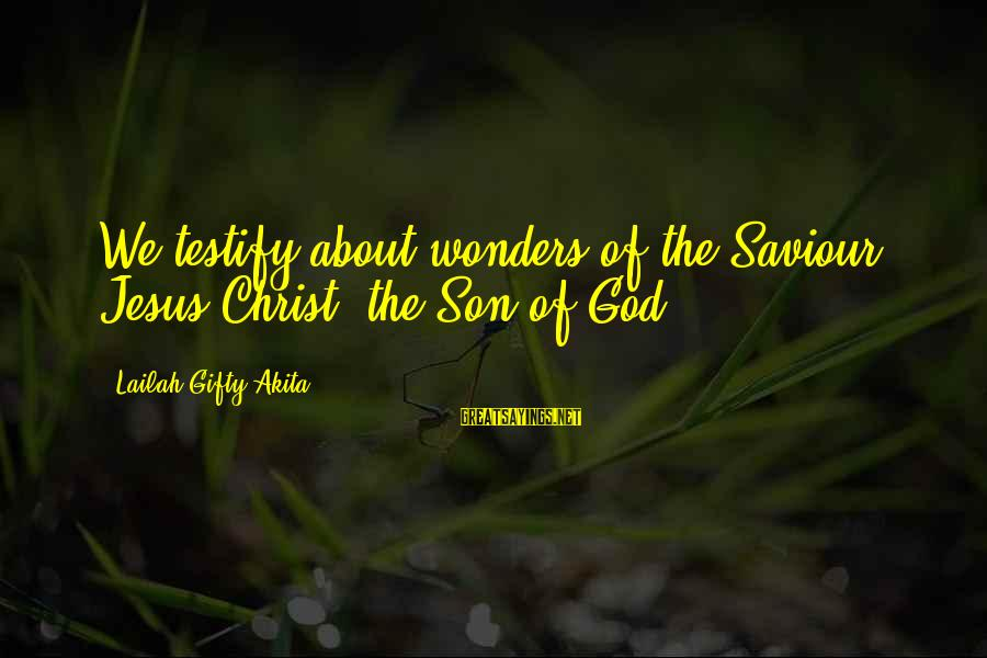 The Wonders Of God Sayings By Lailah Gifty Akita: We testify about wonders of the Saviour, Jesus Christ, the Son of God.