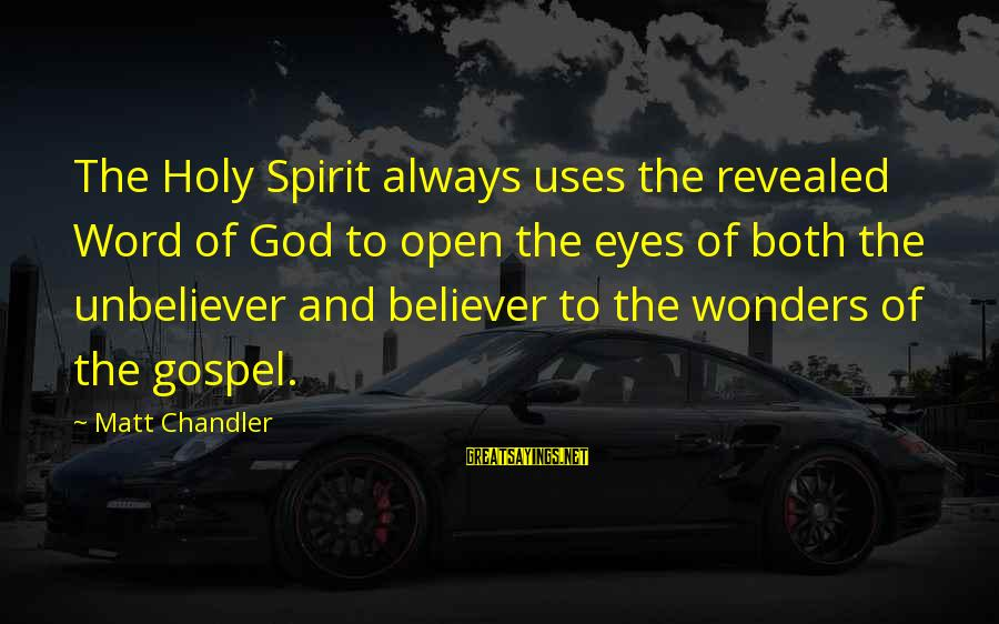 The Wonders Of God Sayings By Matt Chandler: The Holy Spirit always uses the revealed Word of God to open the eyes of
