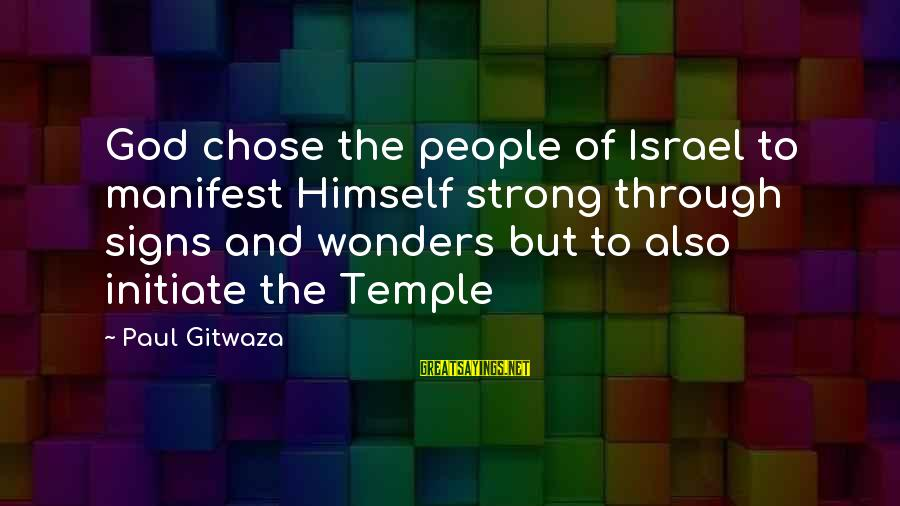 The Wonders Of God Sayings By Paul Gitwaza: God chose the people of Israel to manifest Himself strong through signs and wonders but