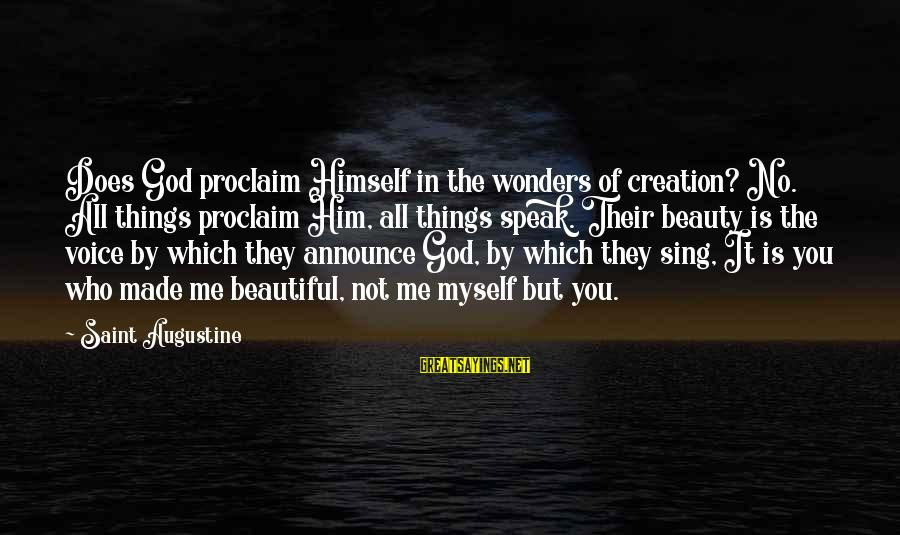 The Wonders Of God Sayings By Saint Augustine: Does God proclaim Himself in the wonders of creation? No. All things proclaim Him, all