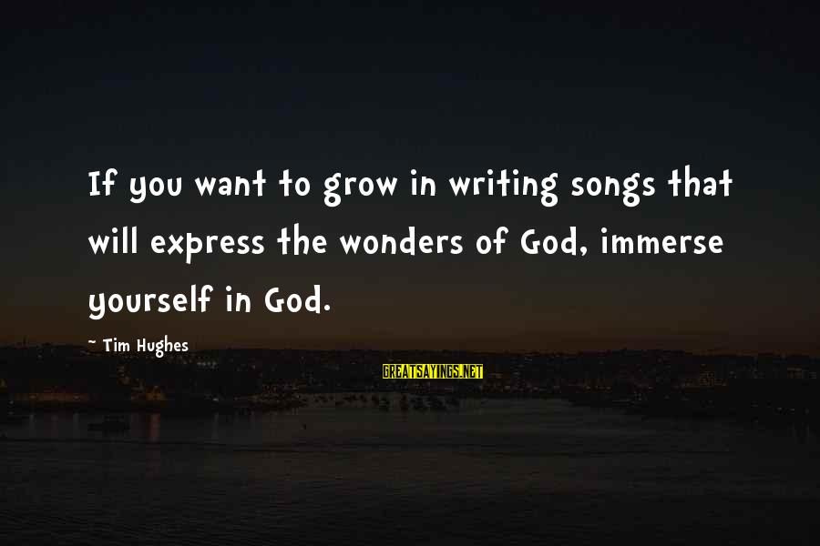 The Wonders Of God Sayings By Tim Hughes: If you want to grow in writing songs that will express the wonders of God,