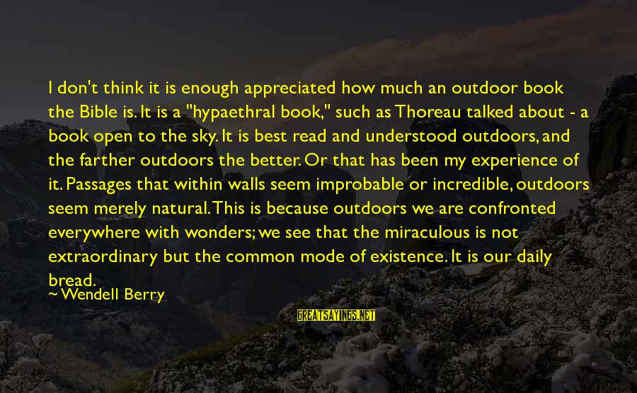 The Wonders Of God Sayings By Wendell Berry: I don't think it is enough appreciated how much an outdoor book the Bible is.