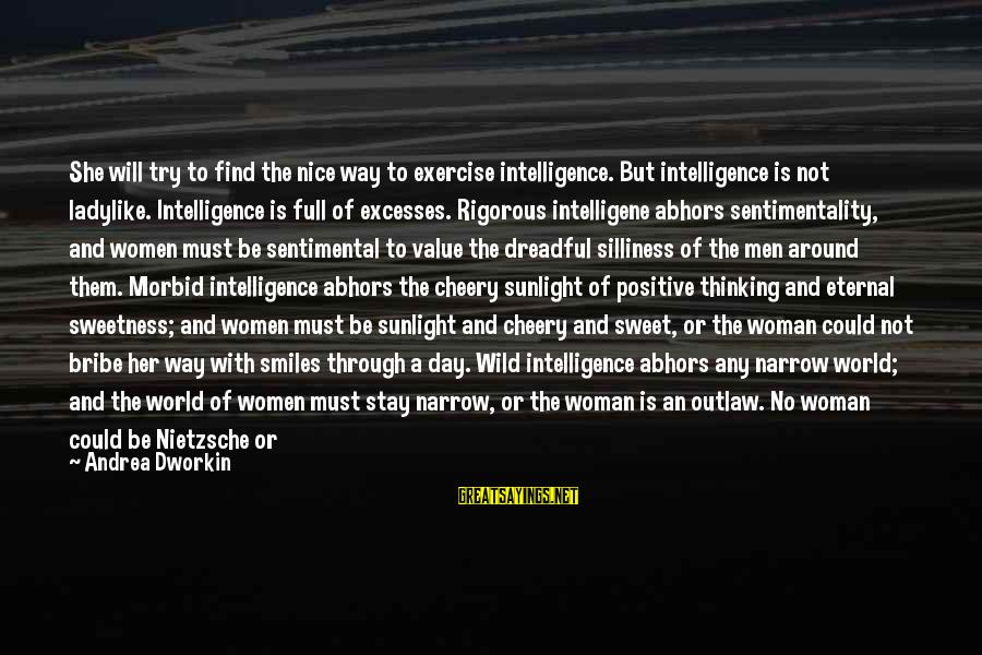 The World Ending Sayings By Andrea Dworkin: She will try to find the nice way to exercise intelligence. But intelligence is not