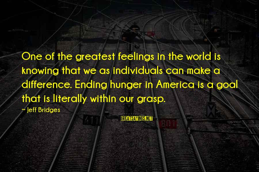 The World Ending Sayings By Jeff Bridges: One of the greatest feelings in the world is knowing that we as individuals can