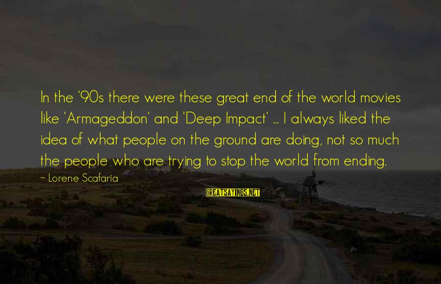 The World Ending Sayings By Lorene Scafaria: In the '90s there were these great end of the world movies like 'Armageddon' and