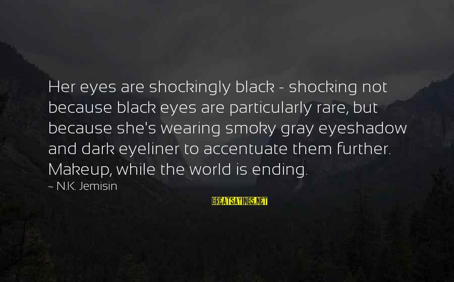 The World Ending Sayings By N.K. Jemisin: Her eyes are shockingly black - shocking not because black eyes are particularly rare, but