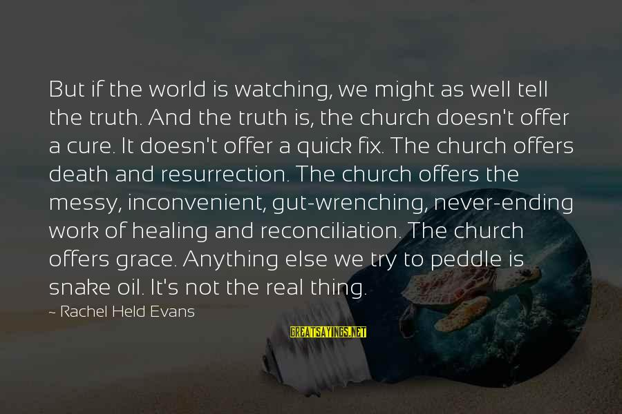 The World Ending Sayings By Rachel Held Evans: But if the world is watching, we might as well tell the truth. And the