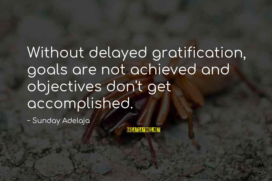 The Wrath Of Darth Maul Sayings By Sunday Adelaja: Without delayed gratification, goals are not achieved and objectives don't get accomplished.