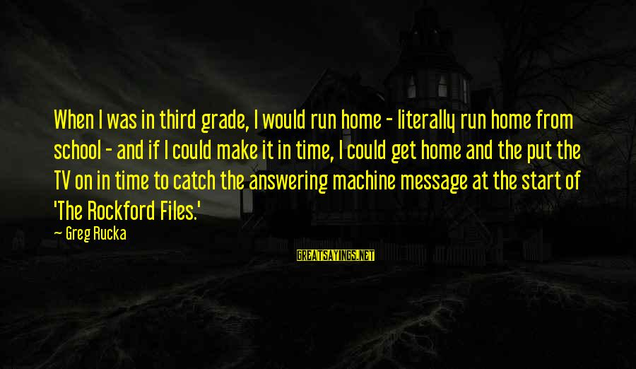 The X Files Home Sayings By Greg Rucka: When I was in third grade, I would run home - literally run home from