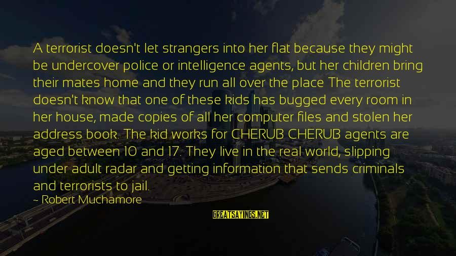 The X Files Home Sayings By Robert Muchamore: A terrorist doesn't let strangers into her flat because they might be undercover police or
