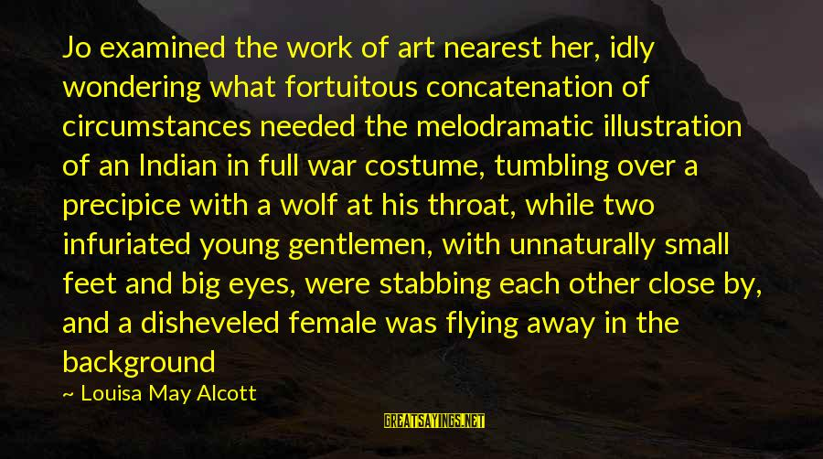 The Young Wolf Sayings By Louisa May Alcott: Jo examined the work of art nearest her, idly wondering what fortuitous concatenation of circumstances