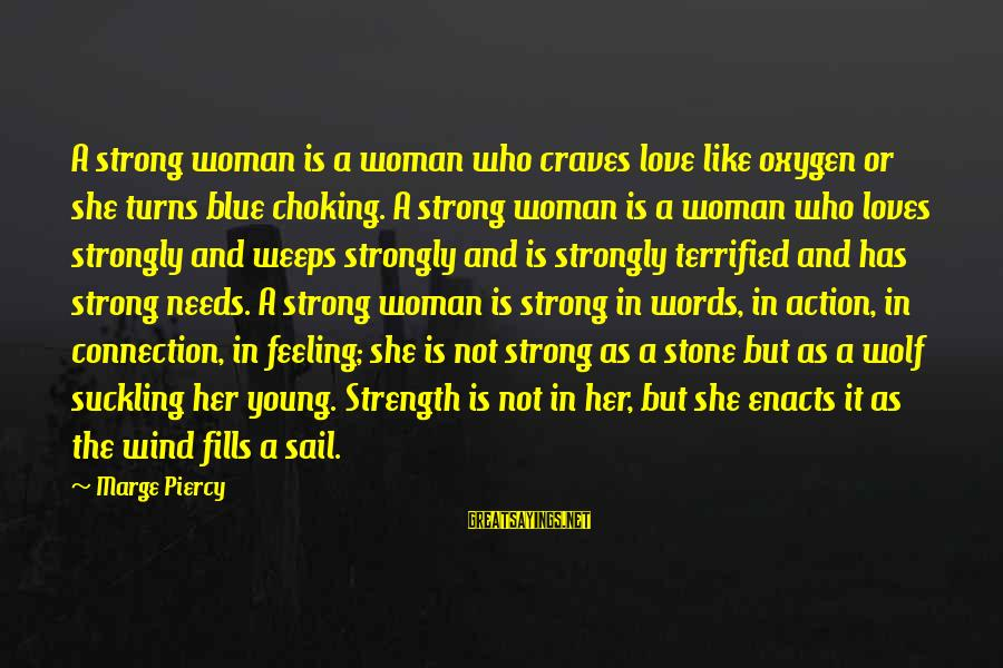 The Young Wolf Sayings By Marge Piercy: A strong woman is a woman who craves love like oxygen or she turns blue