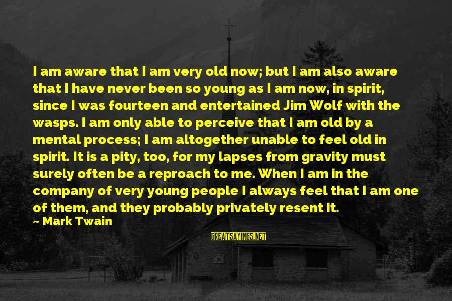 The Young Wolf Sayings By Mark Twain: I am aware that I am very old now; but I am also aware that