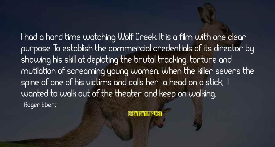 The Young Wolf Sayings By Roger Ebert: I had a hard time watching Wolf Creek. It is a film with one clear