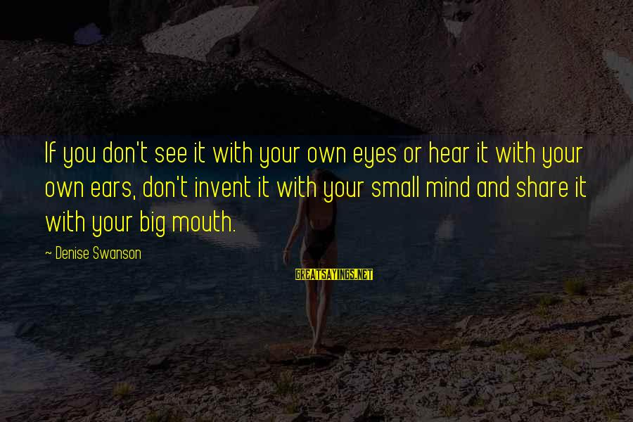 Theah Sayings By Denise Swanson: If you don't see it with your own eyes or hear it with your own