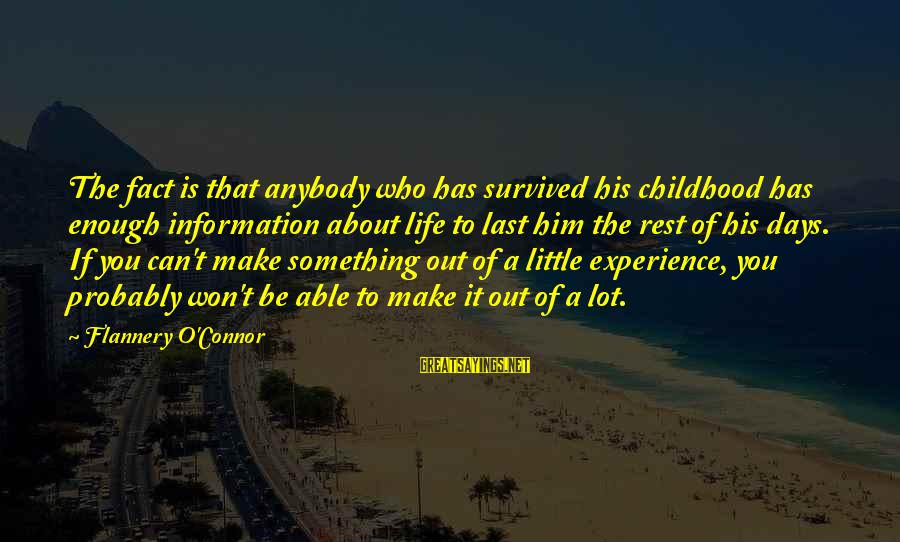 Theah Sayings By Flannery O'Connor: The fact is that anybody who has survived his childhood has enough information about life