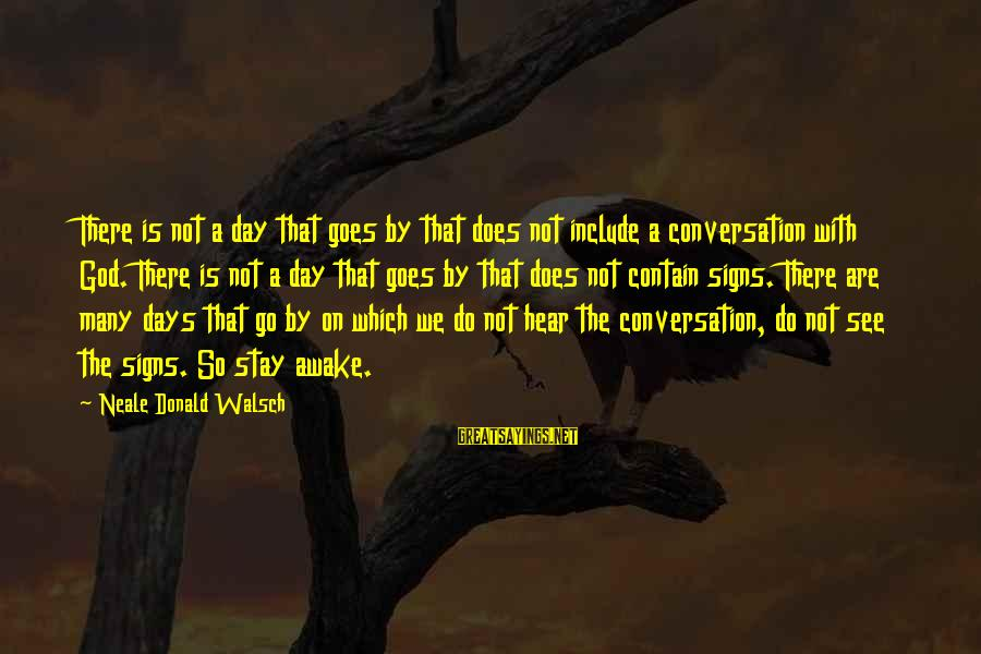 Theah Sayings By Neale Donald Walsch: There is not a day that goes by that does not include a conversation with
