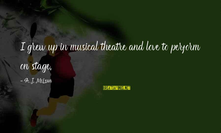 Theatre Stage Sayings By A. J. McLean: I grew up in musical theatre and love to perform on stage.
