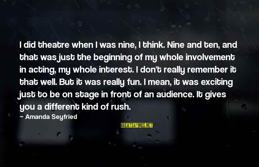 Theatre Stage Sayings By Amanda Seyfried: I did theatre when I was nine, I think. Nine and ten, and that was