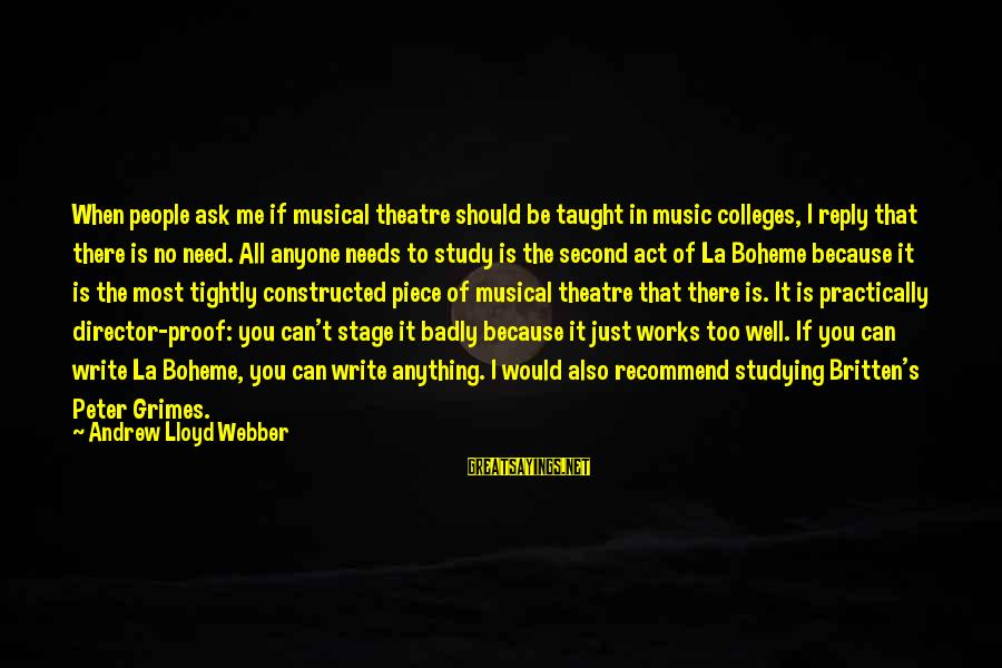Theatre Stage Sayings By Andrew Lloyd Webber: When people ask me if musical theatre should be taught in music colleges, I reply