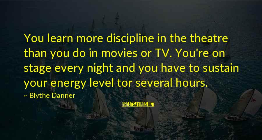 Theatre Stage Sayings By Blythe Danner: You learn more discipline in the theatre than you do in movies or TV. You're